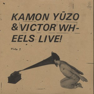 KAMON YUZO & VICTOR WHEELS LIVE!